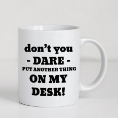 Hampers and Gifts to the UK - Send the Don't You Dare Put Another Thing On My Desk Mug