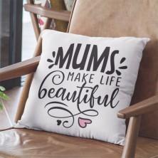 Mums Make Life Beautiful Cushion