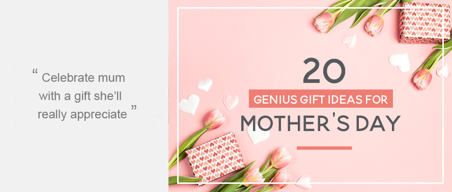 20 Genius Gift Ideas for Mother's Day