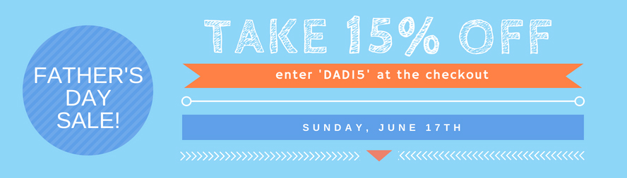Father's Day Sale... enjoy 15% off everything